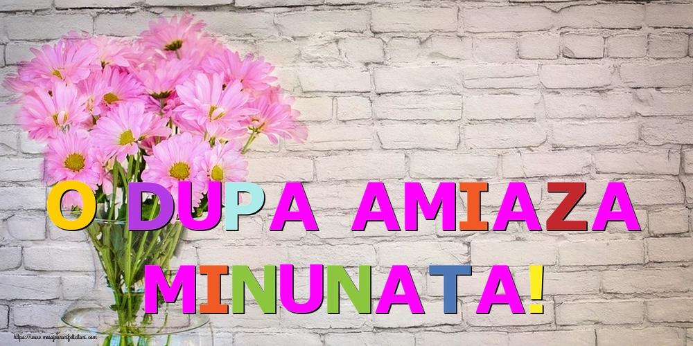 Felicitari de Amiaza - O dupa amiaza minunata! - mesajeurarifelicitari.com