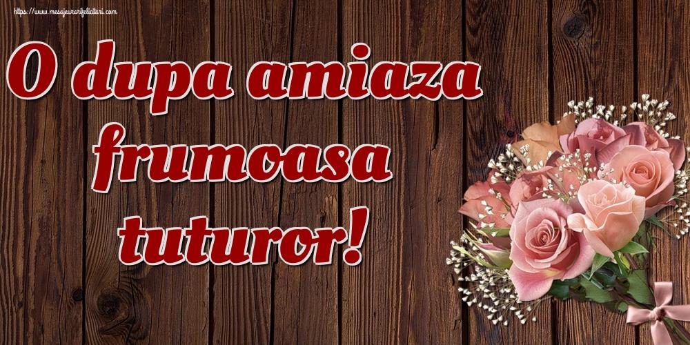 Felicitari de Amiaza - O dupa amiaza frumoasa tuturor!
