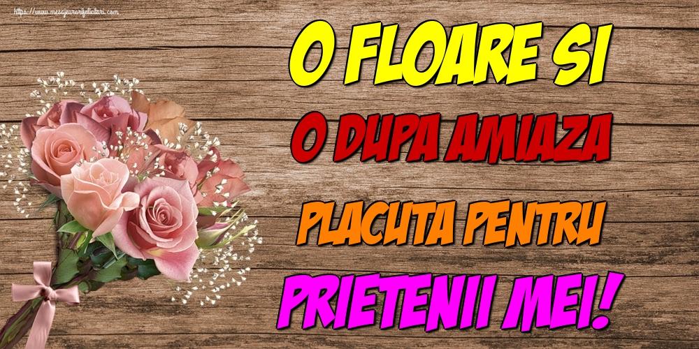 Felicitari de Amiaza - O floare si o dupa amiaza placuta pentru prietenii mei! - mesajeurarifelicitari.com