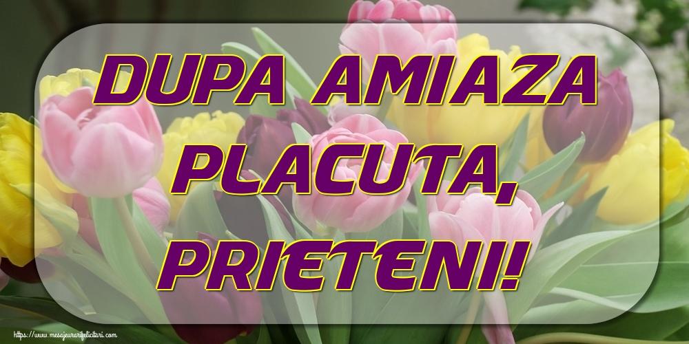 Felicitari de Amiaza - Dupa amiaza placuta, prieteni!