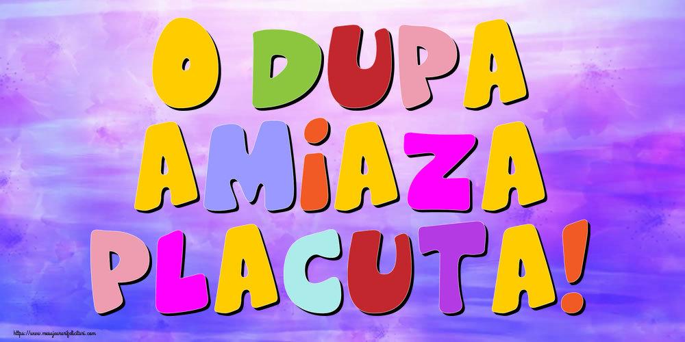 Felicitari de Amiaza - O dupa amiaza placuta!