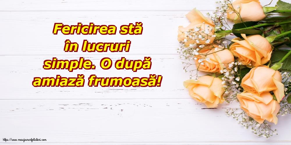 Felicitari de Amiaza - Fericirea stă în lucruri simple - mesajeurarifelicitari.com