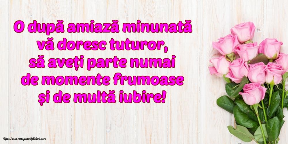 Felicitari de Amiaza cu mesaje - O după amiază minunată vă doresc tuturor