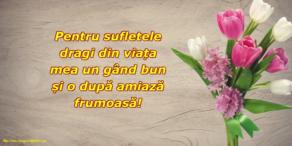 Felicitari de Amiaza cu mesaje - Pentru sufletele dragi din viața mea