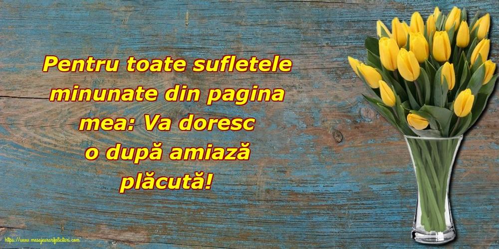 Felicitari de Amiaza cu mesaje - Pentru toate sufletele minunate din pagina mea