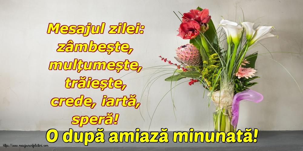 Felicitari de Amiaza cu mesaje - O după amiază minunată! - Mesajul zilei