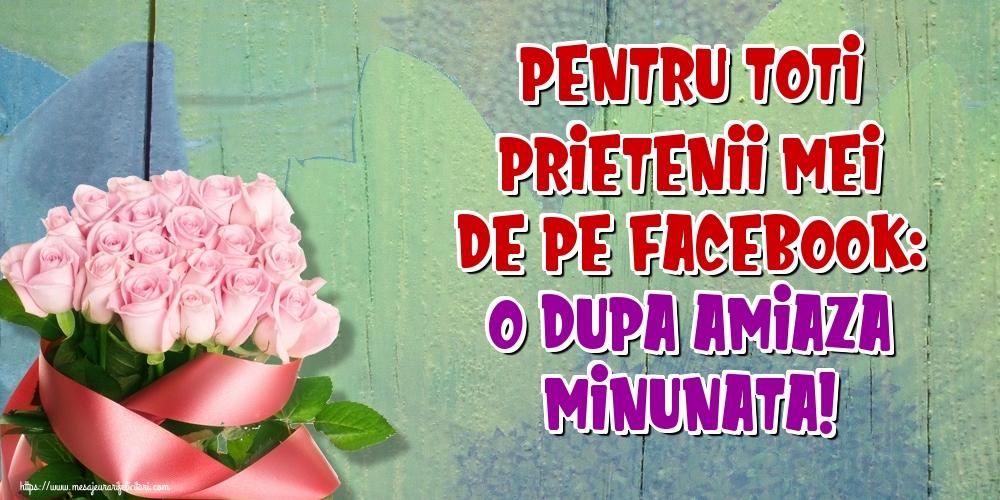 Felicitari de Amiaza - Pentru toti prietenii mei de pe facebook: O dupa amiaza minunata!