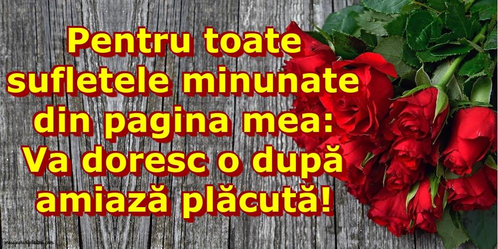 Felicitari de Amiaza - Pentru toate sufletele minunate din pagina mea