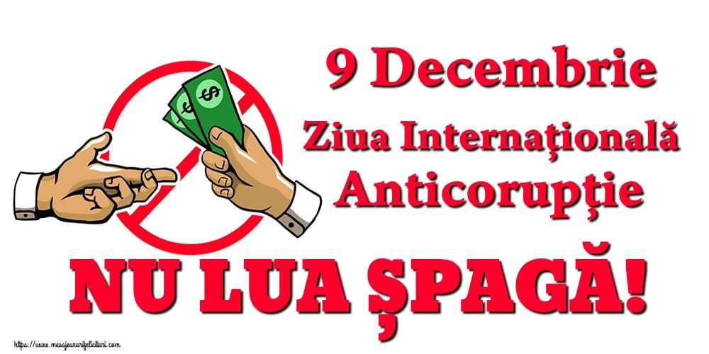 Ziua Internațională Anticorupție 9 Decembrie Ziua Internațională Anticorupție NU LUA ȘPAGĂ!