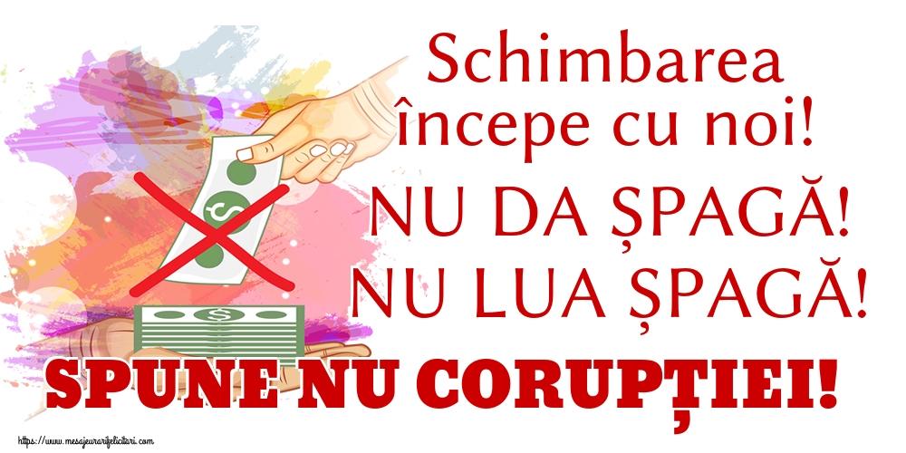Ziua Internațională Anticorupție Schimbarea începe cu noi! NU DA ȘPAGĂ! NU LUA ȘPAGĂ! SPUNE NU CORUPȚIEI!