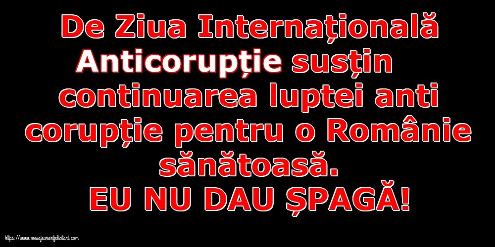 Imagini de Ziua Internațională Anticorupție cu mesaje - EU NU DAU ȘPAGĂ!