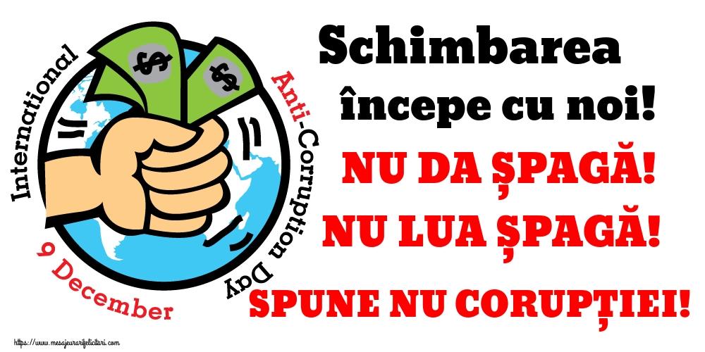 Imagini de Ziua Internațională Anticorupție - Schimbarea începe cu noi! NU DA ȘPAGĂ! NU LUA ȘPAGĂ! SPUNE NU CORUPȚIEI!