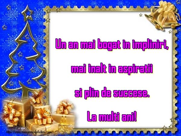 Felicitari de Anul Nou - Un an mai bogat in impliniri, mai inalt in aspiratii si plin de succese. La multi ani!