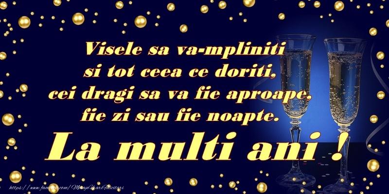 Anul Nou Visele sa va-mpliniti si tot ceea ce doriti, cei dragi sa va fie aproape, fie zi sau fie noapte. La multi ani!