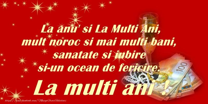 La anu' si La Multi Ani, mult noroc si mai multi bani, sanatate si iubire si-un ocean de fericire. La multi ani!