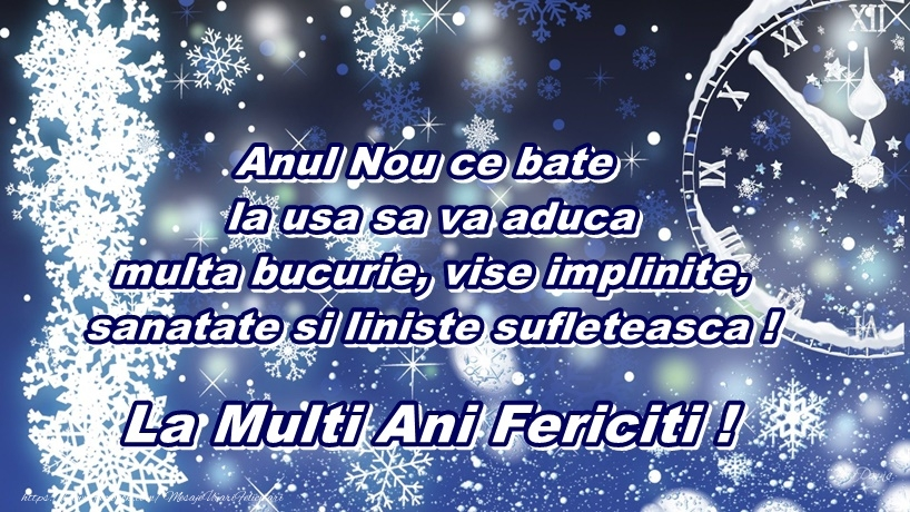Anul Nou Anul Nou ce bate la usa sa va aduca multa bucurie, vise implinite, sanatate si liniste sufleteasca. La Multi Ani Fericiti!