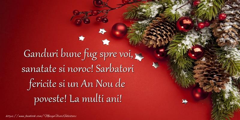 Anul Nou Ganduri bune fug spre voi, sanatate si noroc! Sarbatori fericite si un An Nou de poveste! La multi ani!