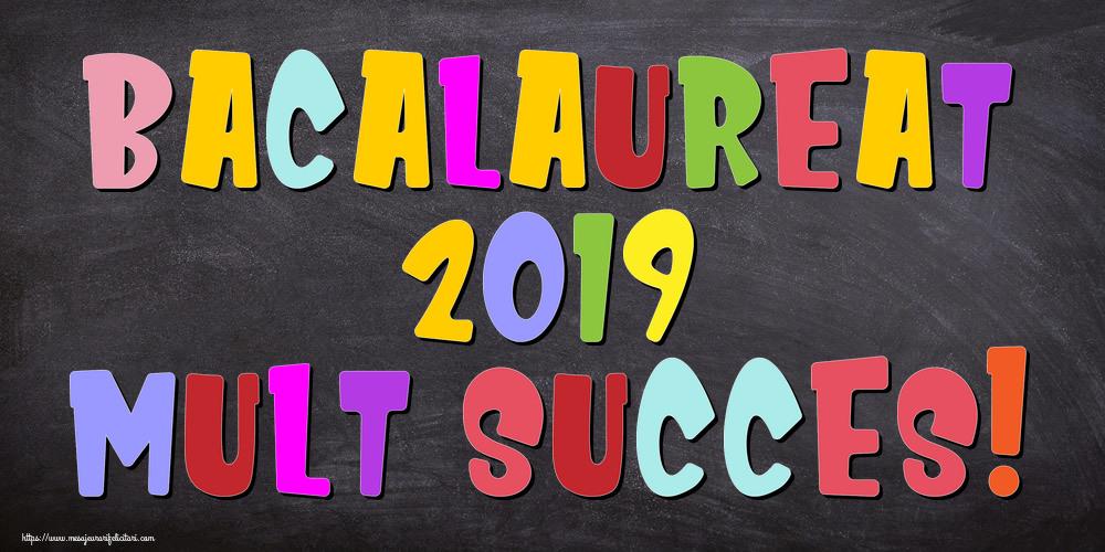 Felicitari Succes la Bacalaureat - Bacalaureat 2019 Mult succes!