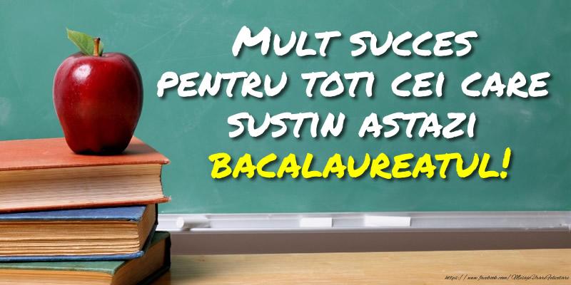 Cele mai apreciate felicitari Succes la Bacalaureat - Mult succes pentru toti cei care sustin astazi bacalaureatul!