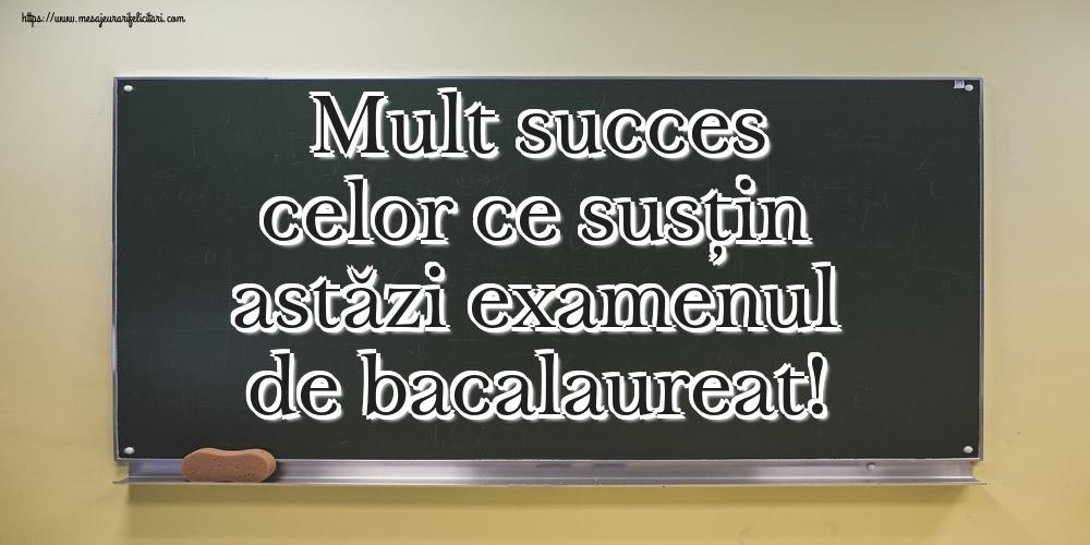 Felicitari Succes la Bacalaureat - Mult succes celor ce susțin astăzi examenul de bacalaureat!