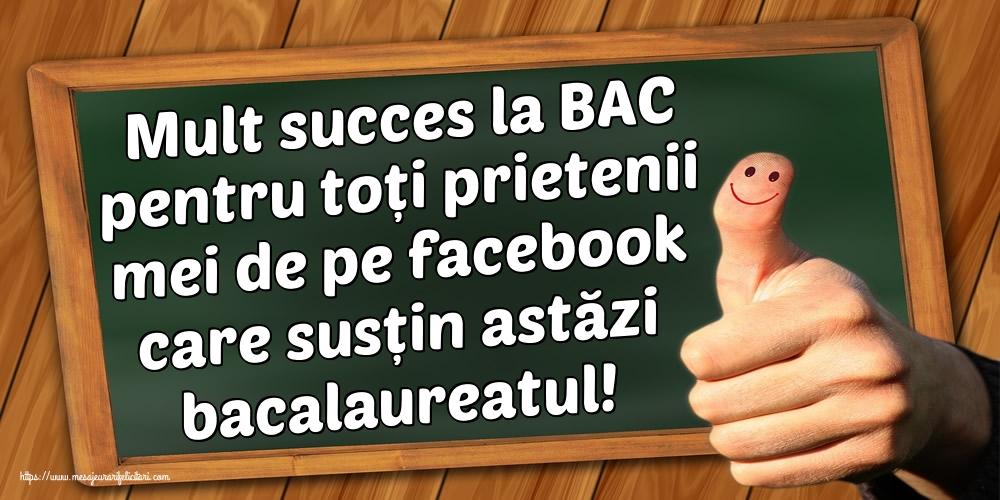 Cele mai apreciate felicitari Succes la Bacalaureat - Mult succes la BAC pentru toți prietenii mei de pe facebook care susțin astăzi bacalaureatul!