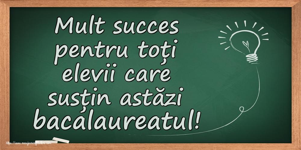 Cele mai apreciate felicitari Succes la Bacalaureat - Mult succes pentru toți elevii care susțin astăzi bacalaureatul!