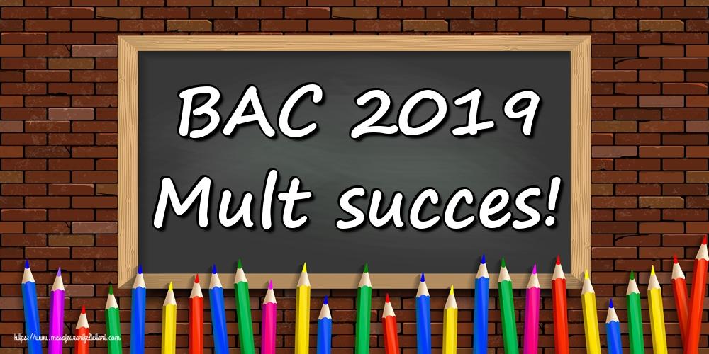 Felicitari Succes la Bacalaureat - BAC 2019 Mult succes!