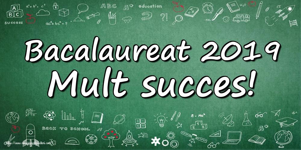 Cele mai apreciate felicitari Succes la Bacalaureat - Bacalaureat 2019 Mult succes!