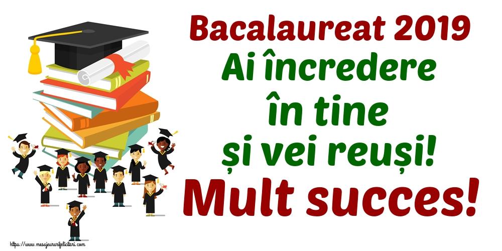 Cele mai apreciate felicitari Succes la Bacalaureat - Bacalaureat 2019 Ai încredere în tine și vei reuși! Mult succes!