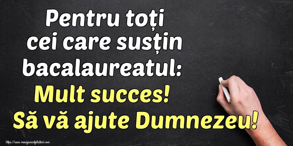 Cele mai apreciate felicitari Succes la Bacalaureat - Pentru toți cei care susțin bacalaureatul: Mult succes! Să vă ajute Dumnezeu!