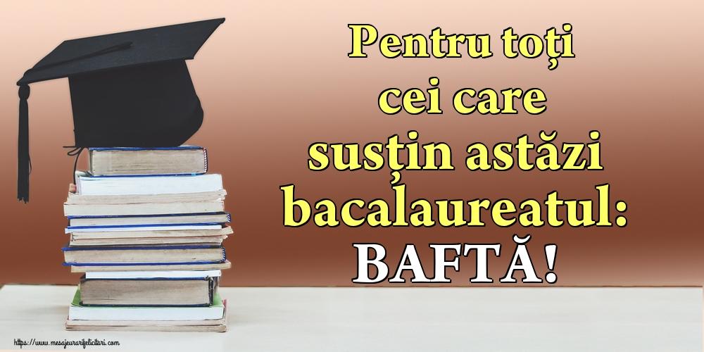 Cele mai apreciate felicitari Succes la Bacalaureat - Pentru toți cei care susțin astăzi bacalaureatul: BAFTĂ!