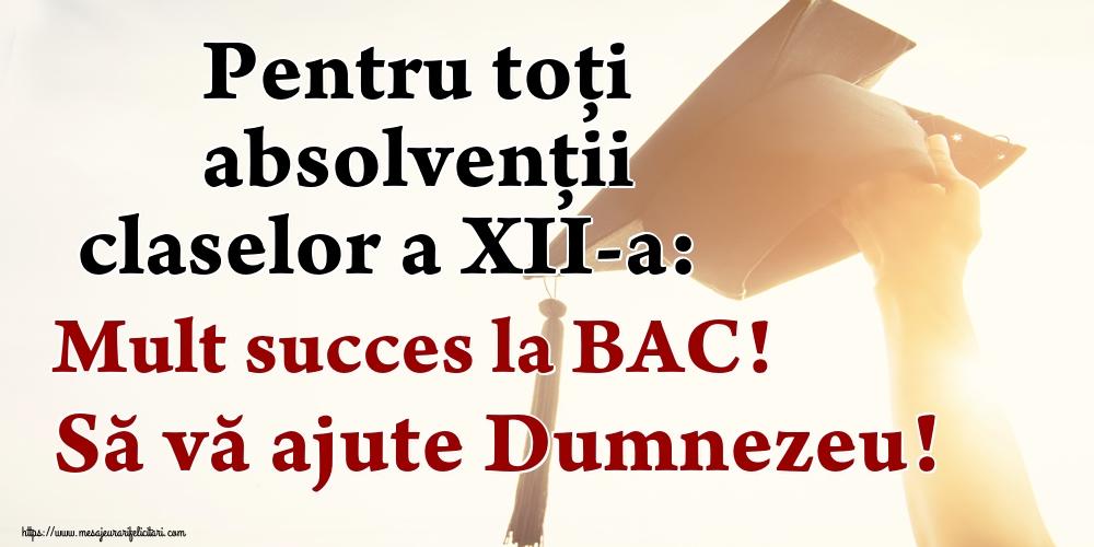Cele mai apreciate felicitari Succes la Bacalaureat - Pentru toți absolvenţii claselor a XII-a: Mult succes la BAC! Să vă ajute Dumnezeu!