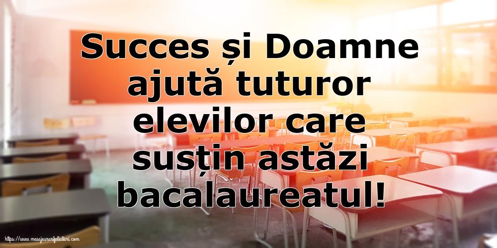 Felicitari Succes la Bacalaureat - Succes și Doamne ajută tuturor elevilor care susțin astăzi bacalaureatul! - mesajeurarifelicitari.com