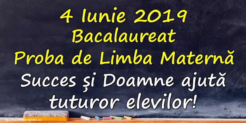 Felicitari Succes la Bacalaureat - 4 Iunie 2019 Bacalaureat Proba de Limba Maternă Succes și Doamne ajută tuturor elevilor!