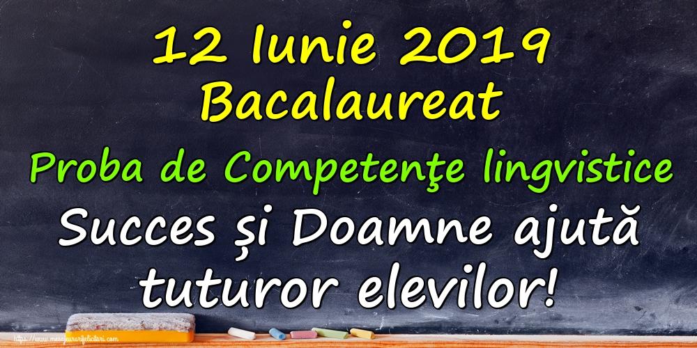 Felicitari Succes la Bacalaureat - 12 Iunie 2019 Bacalaureat Proba de Competenţe lingvistice Succes și Doamne ajută tuturor elevilor! - mesajeurarifelicitari.com