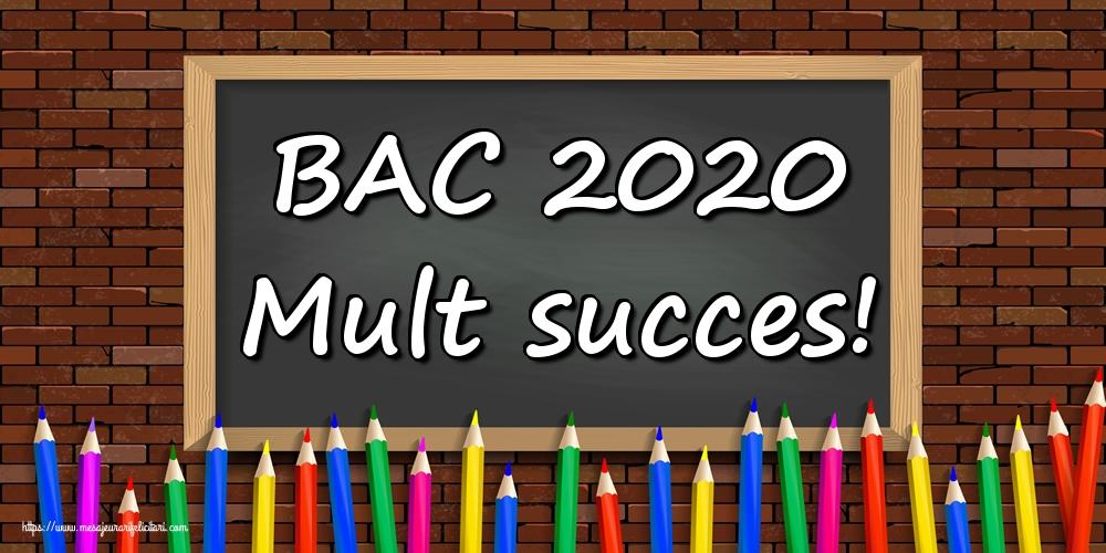 Cele mai apreciate felicitari Succes la Bacalaureat - BAC 2020 Mult succes!