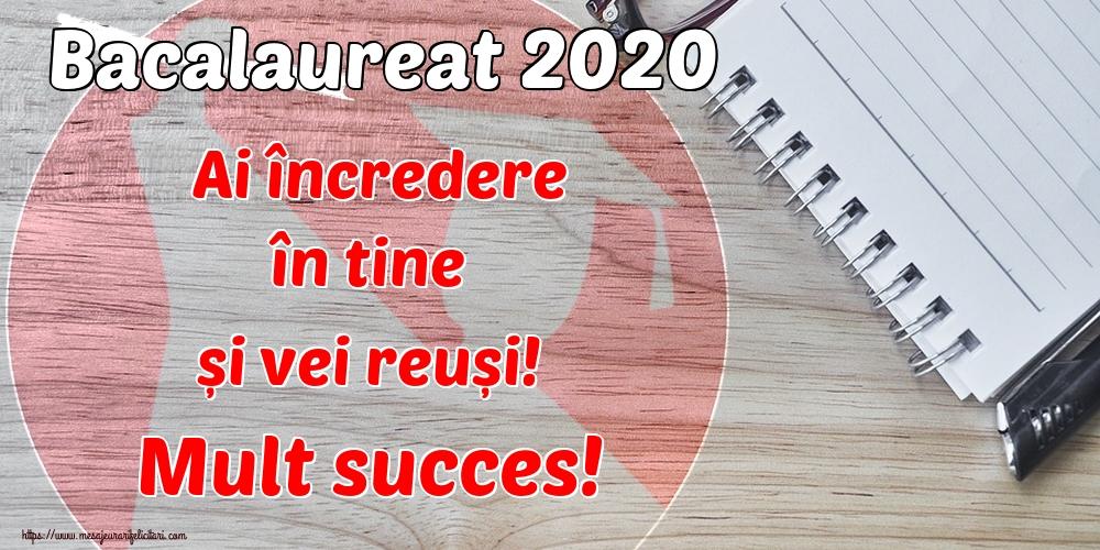 Cele mai apreciate felicitari Succes la Bacalaureat - Bacalaureat 2020 Ai încredere în tine și vei reuși! Mult succes!