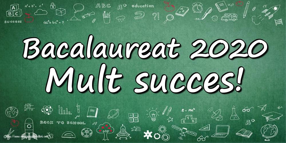Cele mai apreciate felicitari Succes la Bacalaureat - Bacalaureat 2020 Mult succes!