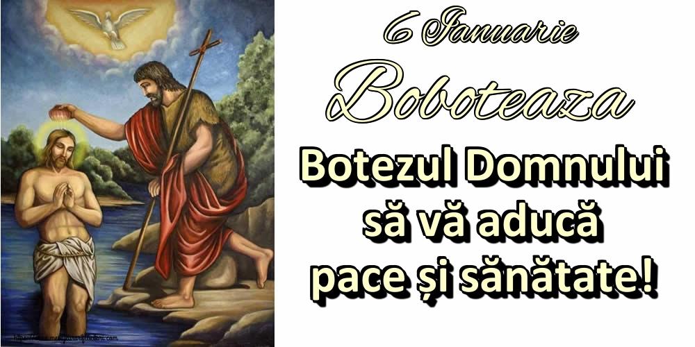 Felicitari de Boboteaza - 6 Ianuarie Boboteaza Botezul Domnului să vă aducă pace și sănătate!