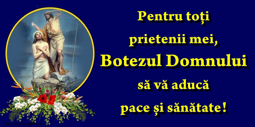 Felicitari de Boboteaza - Pentru toți prietenii mei, Botezul Domnului să vă aducă pace și sănătate!