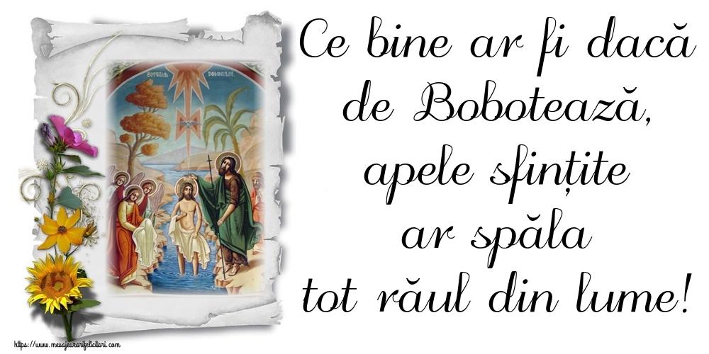 Felicitari de Boboteaza - Ce bine ar fi dacă de Bobotează, apele sfințite ar spăla tot răul din lume!