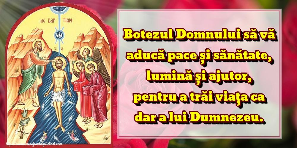 Felicitari de Boboteaza - Botezul Domnului să vă aducă pace și sănătate, lumină și ajutor, pentru a trăi viața ca dar a lui Dumnezeu.
