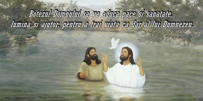 Botezul Domnului sa va aduca pace si sanatate, lumina si ajutor, pentru a trai viata ca dar al lui Dumnezeu.