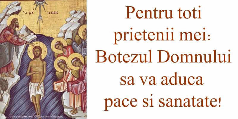 Boboteaza Pentru toti prietenii mei: Botezul Domnului sa va aduca pace si sanatate!