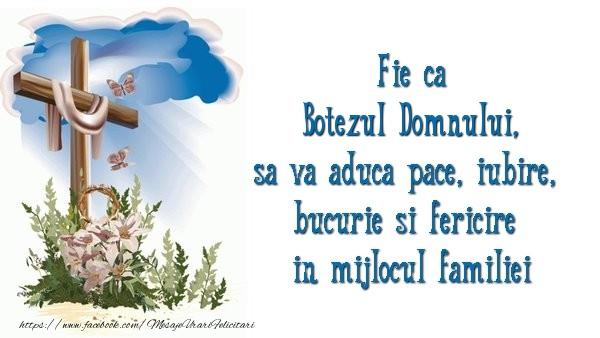Boboteaza Fie ca Botezul Domnului sa va aduca pace, iubire, bucurie si fericire in mijlocul familiei