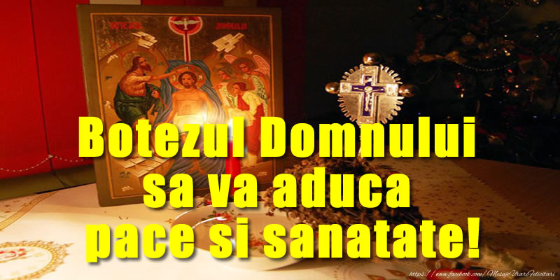 Felicitari de Boboteaza - Botezul Domnului sa va aduca pace si sanatate! - mesajeurarifelicitari.com
