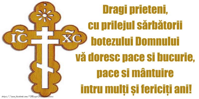 Felicitari de Boboteaza - Dragi prieteni, cu prilejul sarbatorii botezului Domnului va doresc pace si bucurie, pace si mantuire intru multi si fericiti ani! - mesajeurarifelicitari.com