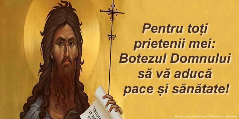 Felicitari de Boboteaza - Pentru toti prietenii mei: Botezul Domnului sa va aduca pace si sanatate!
