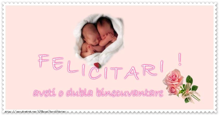 Cele mai apreciate felicitari de Botez - Felicitare pentru gemeni! Felicitari! aveti o dubla binecuvantare