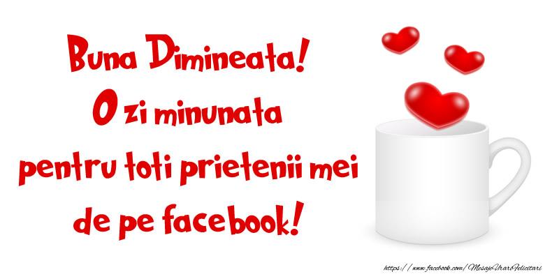 Felicitari de buna dimineata - Buna Dimineata! O zi minunata pentru toti prietenii mei de pe facebook! - mesajeurarifelicitari.com